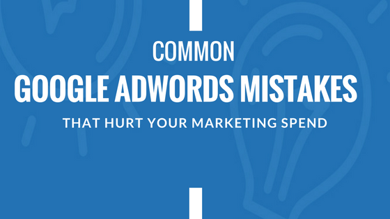 common-google-adwords-mistakes-that-hurt-your-marketing-spend