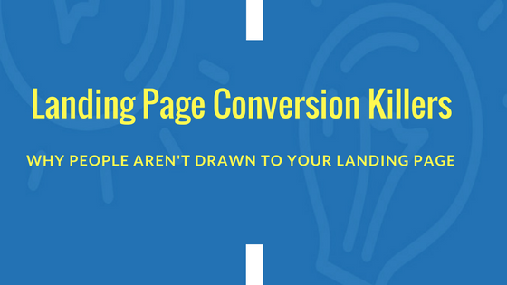 landing-page-conversion-killers-why-people-arent-drawn-to-your-landing-page