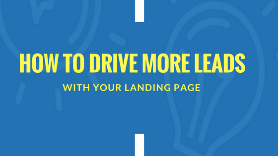 How to drive more leads with your landing page